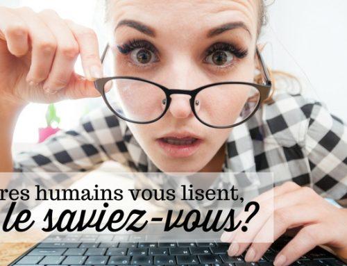 Des êtres humains vous lisent, le saviez-vous?