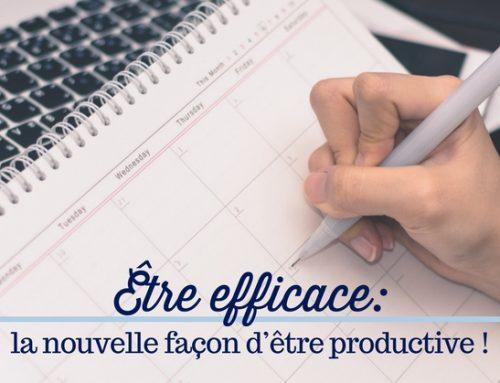 Être efficace : la nouvelle façon d'être productive!