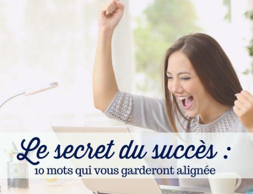 Le secret du succès: 10 mots qui vous garderont alignée